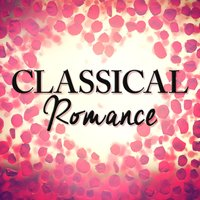 Classical Romance — Romantic Dinner Party Music & Relaxing Piano, Romantic Piano Music Collection, Classical Romance|Romantic Dinner Party Music With Relaxing Instrumental Piano|Romantic Piano Music Collection, Classical Romance