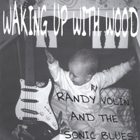 Waking Up With Wood — Randy Volin & The Sonic Blues