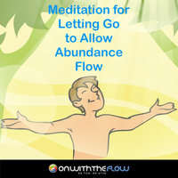 Meditation for Letting Go to Allow Abundance Flow — Onwiththeflow