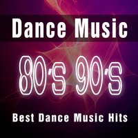 Dance Music 80's 90's: Best Dance Music Hits, Dance Anthems & Top Dance Songs of All Time Ever — сборник