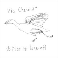 Skitter On Take-Off — Vic Chesnutt