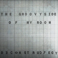 The Groovy Side of My Room - EP — Deconstructedy