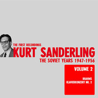 Brahms: Piano Concerto No. 2 in B Flat Major, Op. 83 - Sanderling the Soviet Years Vol. 2 — Kurt Sanderling, Leningrad State Philharmonic Symphony Orchestra, Иоганнес Брамс