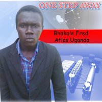 One Step Away — Bhakole Fred Atlas Uganda