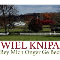 Bey Mich Onger Ge Bed — Wiel Knipa