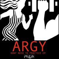 Don't Need to Practice EP — Argy