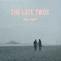 Sail Away — The Late Twos