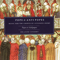Popes & Antipopes: Music for the Courts of Avignon & Rome — Caroline Trevor, Charles Daniels, Orlando Consort, Robert Harre Jones, Angus Smith, Don Grieg