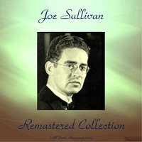 Joe Sullivan Remastered Collection — Pee Wee Russell, Edmond Hall, Benny Morton, Danny Polo, Joe Turner, Joe Sullivan