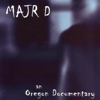 An Oregon Documentary — Majr D