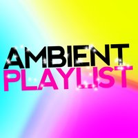 Ambient Playlist — Ambient