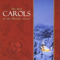 The Best Carols in the World...Ever! — The Best Carols in the World...Ever!, Феликс Мендельсон, Ralph Vaughan Williams, Франц Грубер
