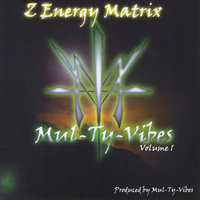 Z Energy Matrix (Mul-Ty-Vibes, Vol. 1) — Demos