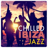 Chilled Ibiza Jazz — Cafè Chillout Music de Ibiza