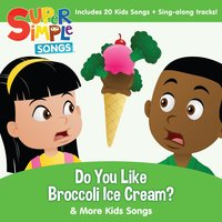 Do You Like Broccoli Ice Cream & More Kids Songs — Super Simple Songs