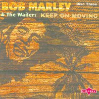 Keep On Moving: Trilogy CD3 — Bob Marley & The Wailers