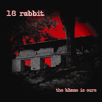 The Blame Is Ours — 18 Rabbit