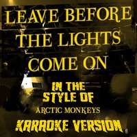 Leave Before the Lights Come On (In the Style of Arctic Monkeys) - Single — Ameritz Audio Karaoke