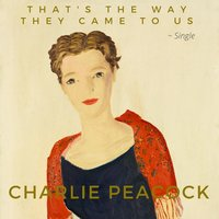 That's the Way They Came to Us — Charlie Peacock