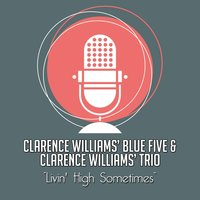 Livin' High Sometimes — Clarence Williams' Blue Five, Clarence Williams' Trio