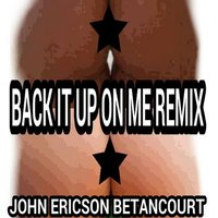Back It up on Me — John Ericson Betancourt