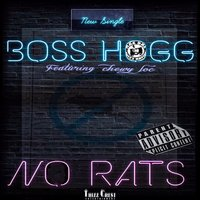 No Rats — Boss Hogg, Chewy Loc