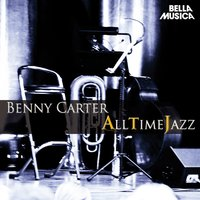 All Time Jazz: Benny Carter — Benny Carter and his Orchestra, Chocolate Dandies, Benny Carter and His Orchestra, Chocolate Dandies