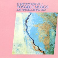 Fourth World Vol 1 Possible Musics — Brian Eno, Jon Hassell