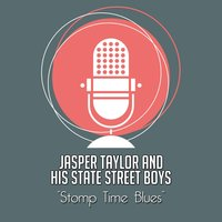 Stomp Time Blues — Jasper Taylor And His State Street Boys