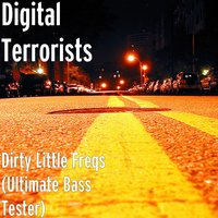 Dirty Little Freqs (Ultimate Bass Tester) — Digital Terrorists