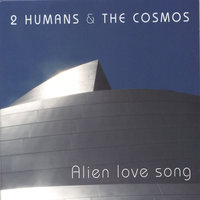 Alien love song — 2 humans & the cosmos