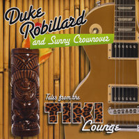 Tales From The Tiki Lounge — Duke Robillard  & Sunny Crownover