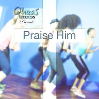 Praise Him (feat. Mark Prentice & Sabryia Reese) — Qhuas Fitness
