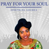 Pray for Your Soul — Josephine Adobea
