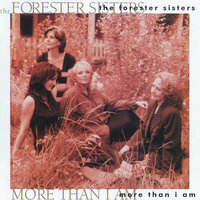 More Than I Am — The Forester Sisters