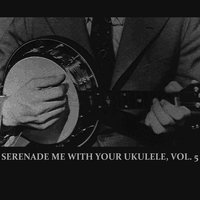 Serenade Me With Your Ukulele, Vol. 5 — сборник