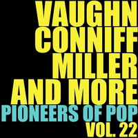 Vaughn, Conniff, Miller and More Pioneers of Pop, Vol. 22 — сборник