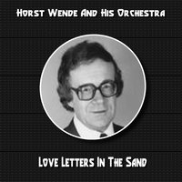 Love Letters in the Sand — Horst Wende And His Orchestra