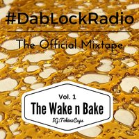 #Dablockradio the Official Mixtape, Vol. 1: The Wake 'n' Bake — сборник