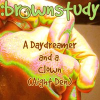 A Daydreamer and a Clown (Aight Den) — :brownstudy