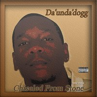 Chiseled from Stone — Da'Unda'Dogg