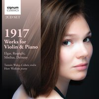 1917: Works for Violin & Piano by Debussy, Respighi, Sibelius and Elgar — Tamsin Waley-Cohen, Huw Watkins