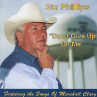 """Don't Give Up On Me"" featuring the Songs of Marshall Clary — Stu Phillips"