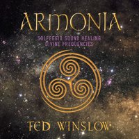 Armonia - Solfeggio Sound Healing Divine Frequencies — Ted Winslow
