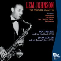 The Complete Recordings 1940 - 1953 — Lem Johnson, Doc Sausage And His Mad Lads, Jo Jo Jackson and His Jumpin' Jivers