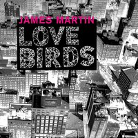 Lovebirds — James Martin