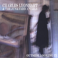 Outside Looking In — Charles Lyonhart and The Junkyard Angels