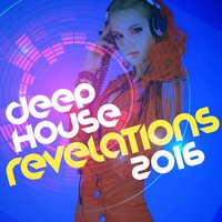 Deep House Revelations 2016 — Pop Tracks, Dance DJ, Dance Party Dj Club, Dance DJ|Dance Party Dj Club|Pop Tracks
