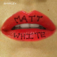 Shirley — Matt White