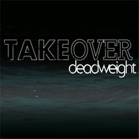 Dead Weight — Takeover